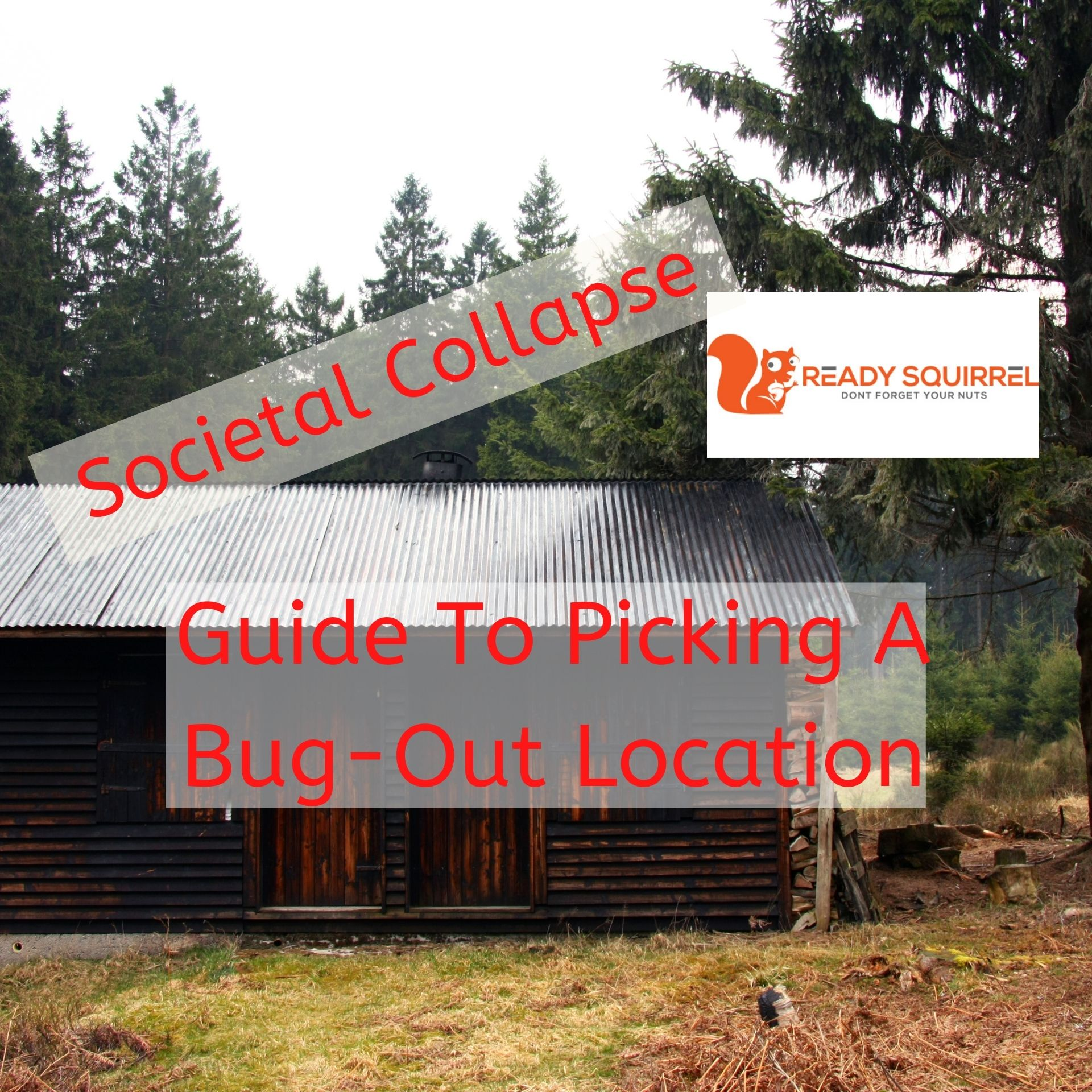 Survive Societal Collapse: Guide To Picking A Bug Out Location